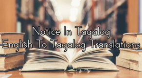 Notice In Tagalog – English To Tagalog Translations