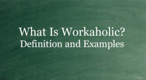 What Is Workaholic? Definition And Usage Of This Term