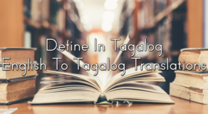 Define In Tagalog – English To Tagalog Translations