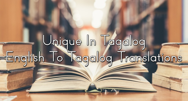 Unique In Tagalog – English To Tagalog Translations