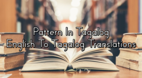 Pattern In Tagalog – English To Tagalog Translations