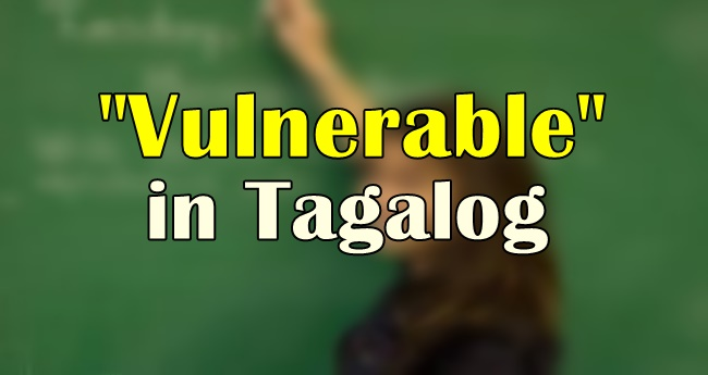 Vulnerable in Tagalog