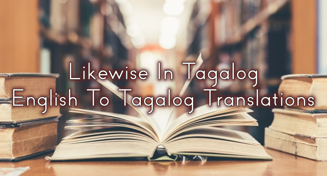 Likewise In Tagalog – English To Tagalog Translations