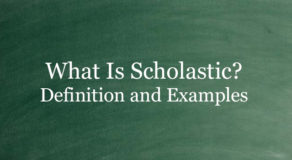 What Is Scholastic? Definition And Usage Of This Term
