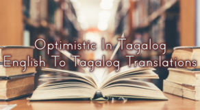 Optimistic In Tagalog – English To Tagalog Translations
