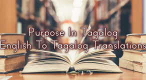 Purpose In Tagalog – English To Tagalog Translations