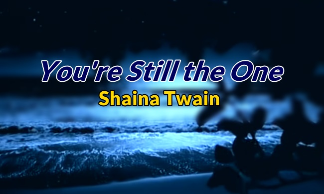 Shaina Twain You're Still the One Lyrics