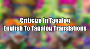 Criticize In Tagalog – English To Tagalog Translations