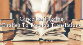 Cancel In Tagalog – English To Tagalog Translations