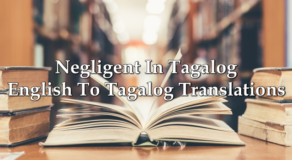 Negligent In Tagalog – English To Tagalog Translations