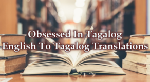 Obsessed In Tagalog – English To Tagalog Translations