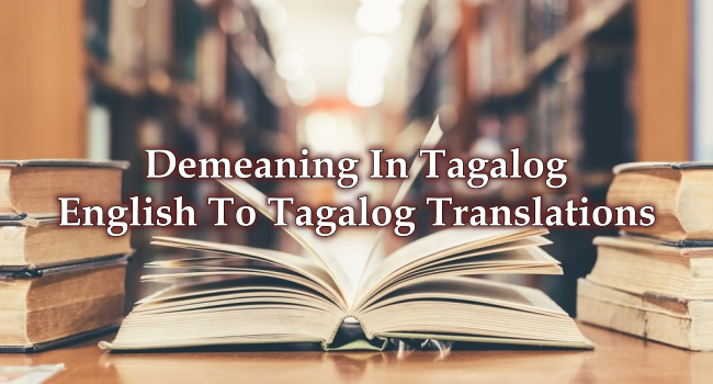 Demeaning In Tagalog – English To Tagalog Translations