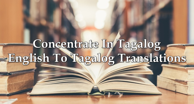 Concentrate In Tagalog – English To Tagalog Translations