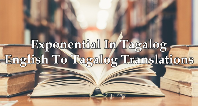 Exponential In Tagalog – English To Tagalog Translations