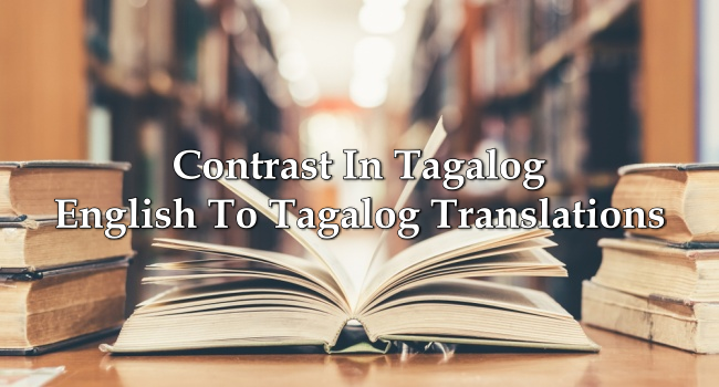 Contrast In Tagalog – English To Tagalog Translations