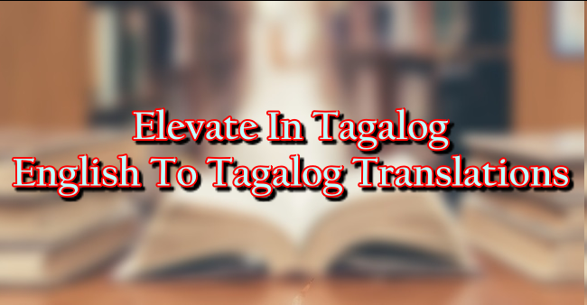 Elevate In Tagalog – English To Tagalog Translations
