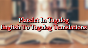 Platelet In Tagalog – English To Tagalog Translations