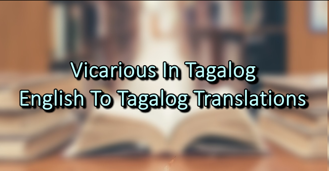 Vicarious In Tagalog – English To Tagalog Translations