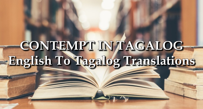 CONTEMPT IN TAGALOG – English To Tagalog Translations