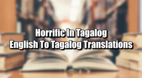 Horrific In Tagalog – English To Tagalog Translations