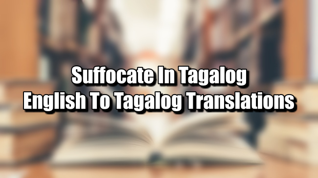 Suffocate In Tagalog – English To Tagalog Translations