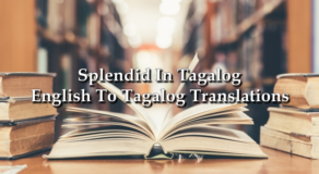 Splendid In Tagalog – English To Tagalog Translations