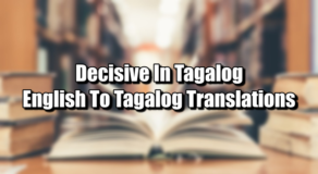 Decisive In Tagalog – English To Tagalog Translations