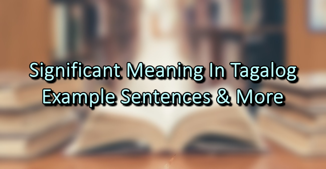 Significant Meaning In Tagalog – Example Sentences & More