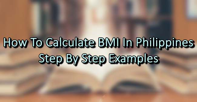 How To Calculate BMI In Philippines – Step By Step Examples