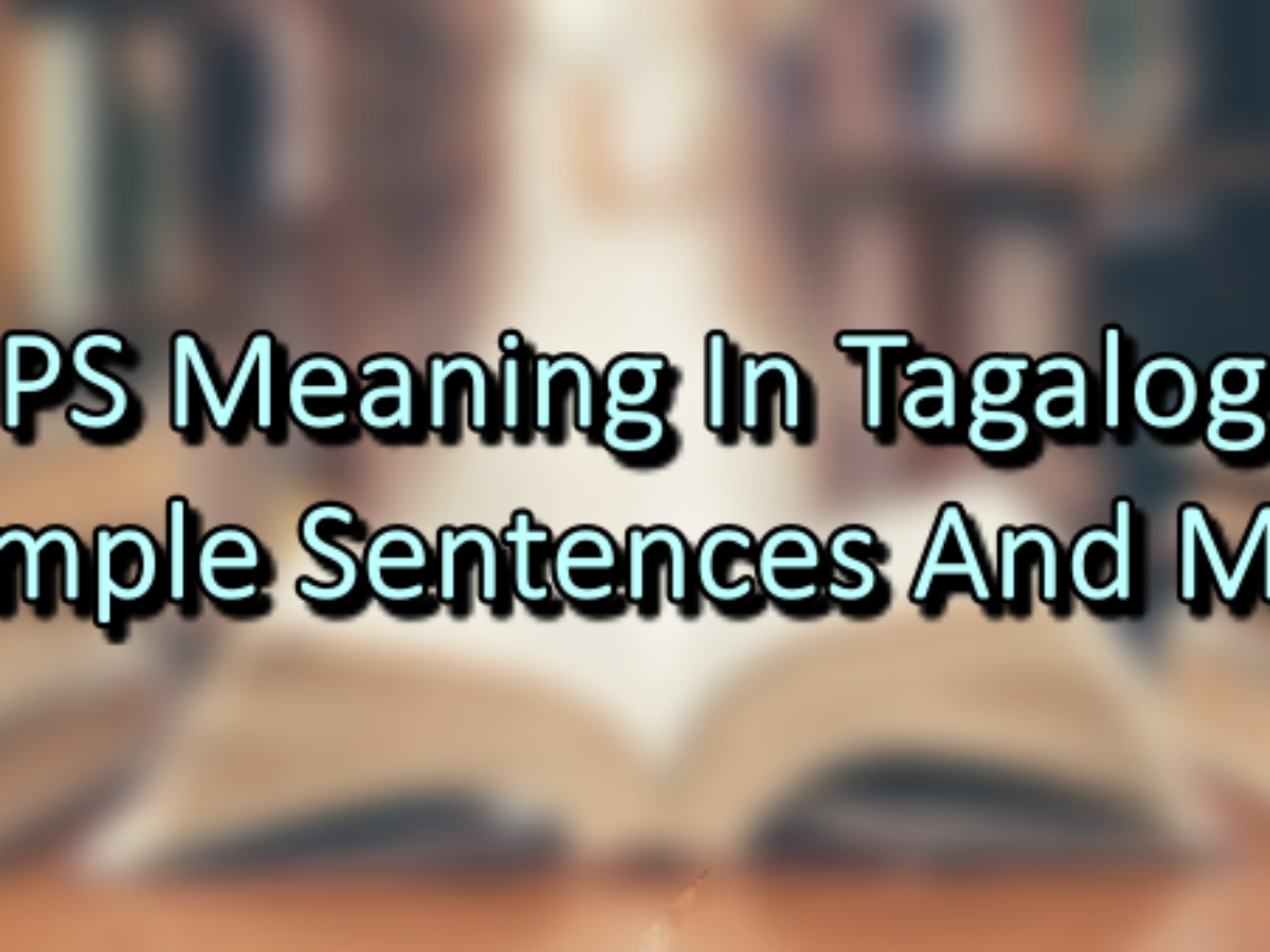 PS Meaning In Tagalog – Example Sentences And More