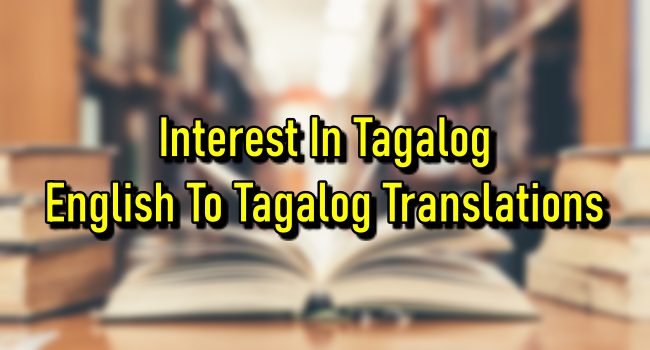 Interest In Tagalog – English To Tagalog Translations